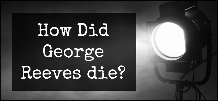 How Did George Reeves Die