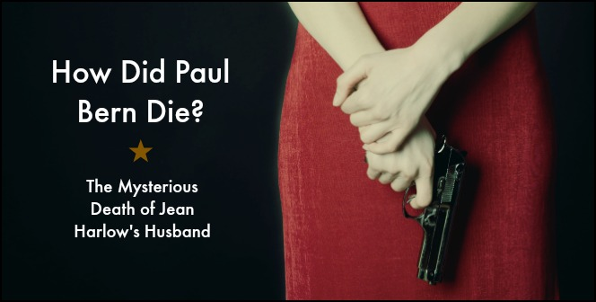 How did Paul Bern Die? The Mysterious Death of Jean Harlow's Husband